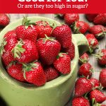 Are strawberries actually good for you or are they too high in sugar? Read to find out if they are a superberry or sugar bomb.