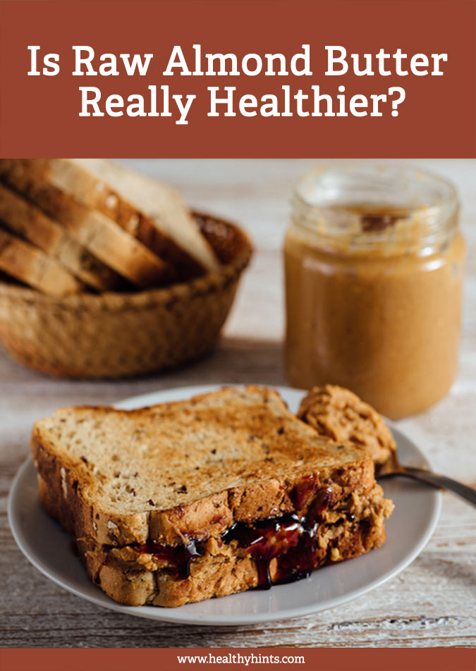 Is Raw Almond Butter Really Healthier?